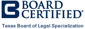 Board Certified - Texas Board of Legal Specialization
